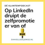 Op LinkedIn druipt de zelfpromotie er van af Danielle de Jonge Marjolein Bongers