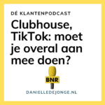 Klantenpodcast BNR clubhouse tiktok pinterest marjolein bongers danielle de jonge