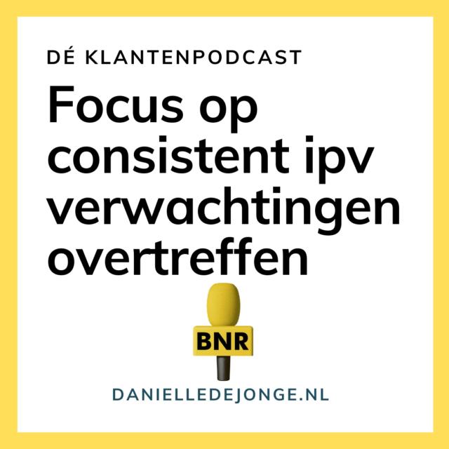 De klantenpodcast BNR Danielle de Jonge focus op consistente klantbeleving