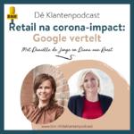 Dé Klantenpodcast - retail na de corona-impact Google vertelt